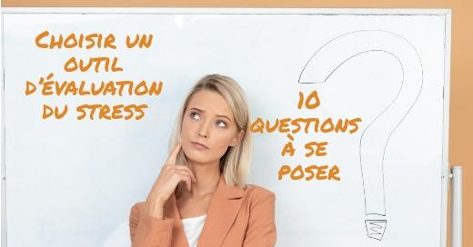 Choisir un outil d'évaluation du stress: 10 questions à se poser