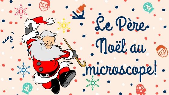 Le Père Noël au microscope !
